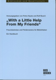 With a little help from my friends : Freundeskreise und Fördervereine für Bibliotheken